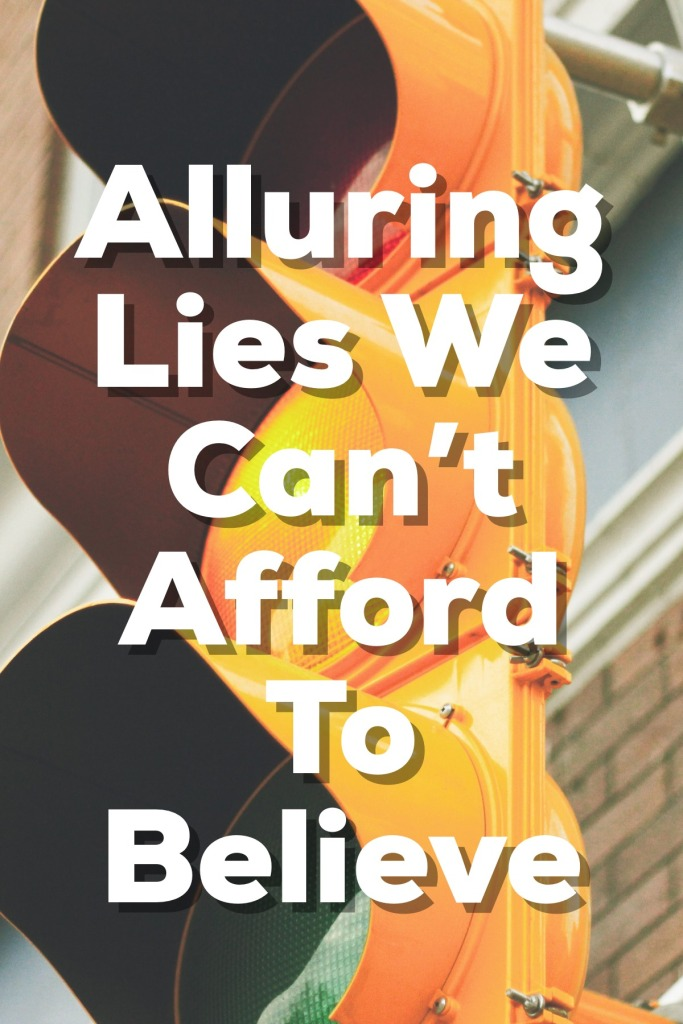 Alluring Lies The Church Can't Afford to Believe