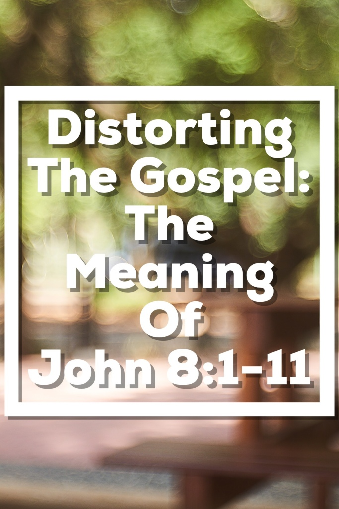 Distorting the Gospel: The Meaning of John 8:1-11