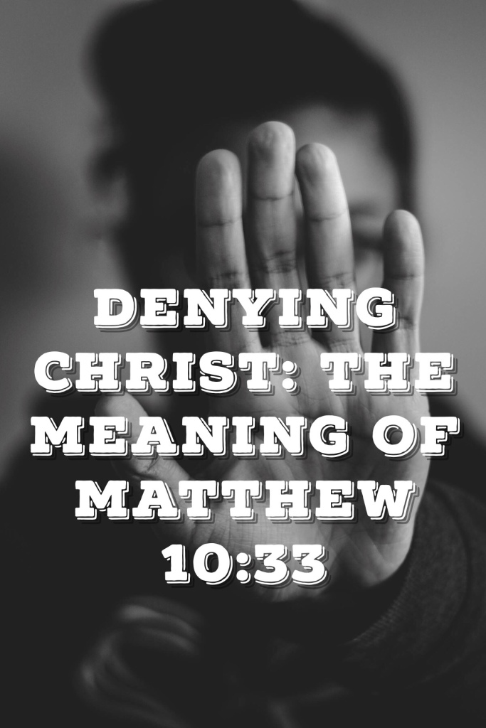 Denying Christ: The Meaning of Matthew 10:33