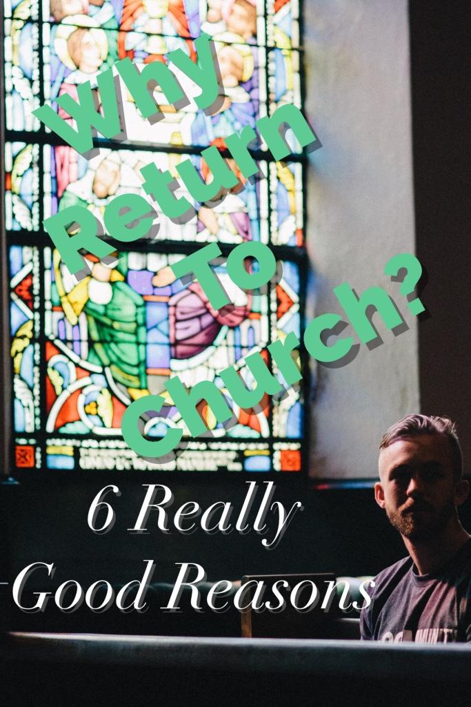Why Return to Church? 6 Really Good Reasons