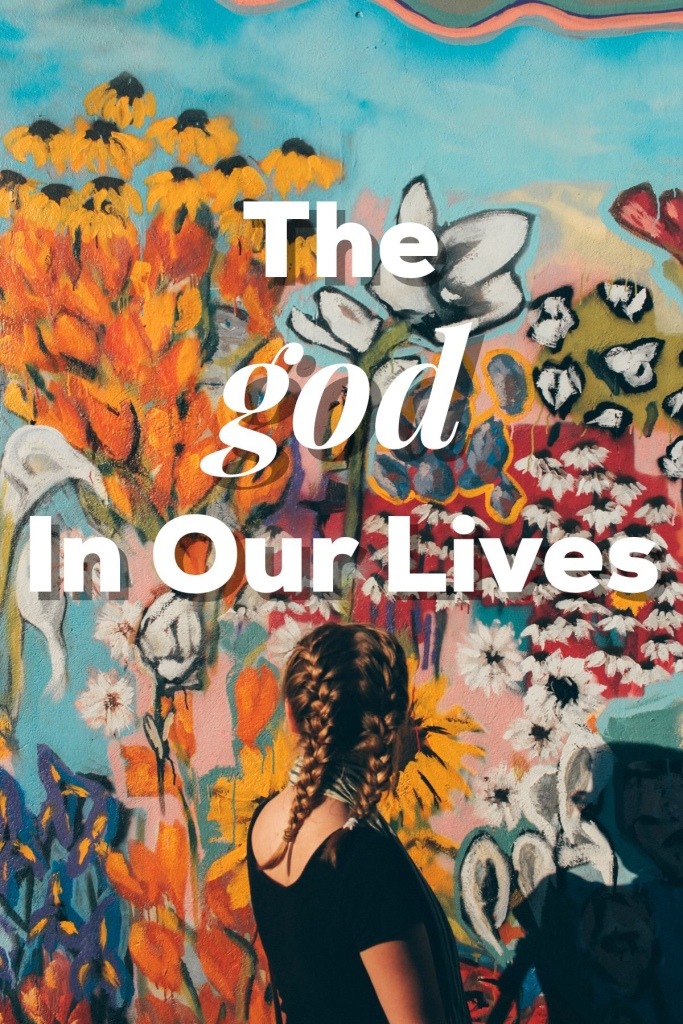The god In Our Lives