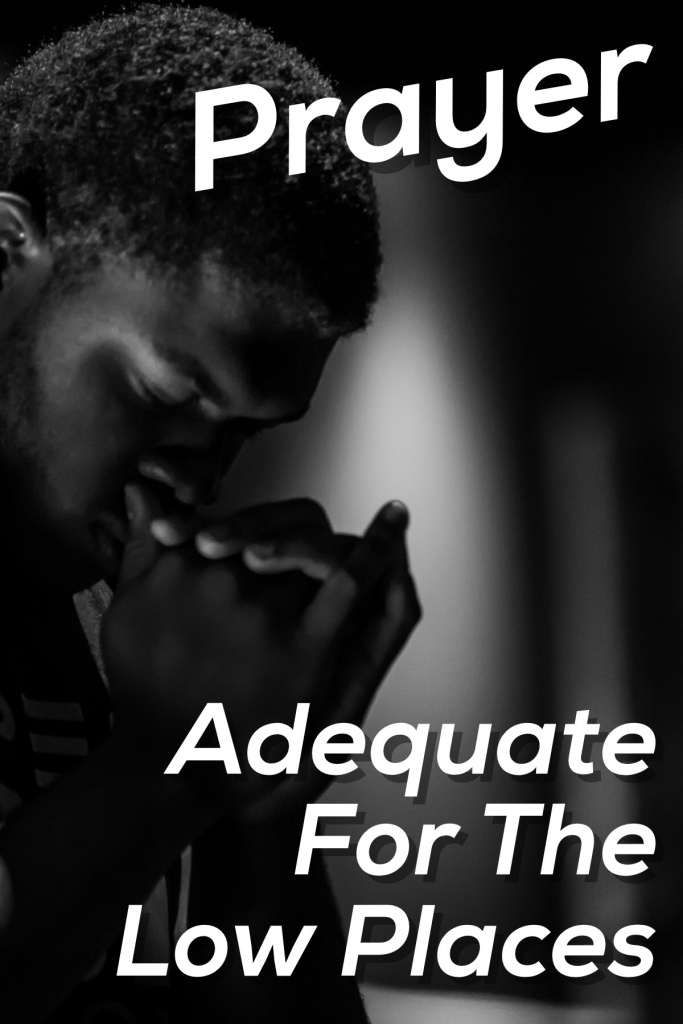 Prayer: Adequate for the Low Places