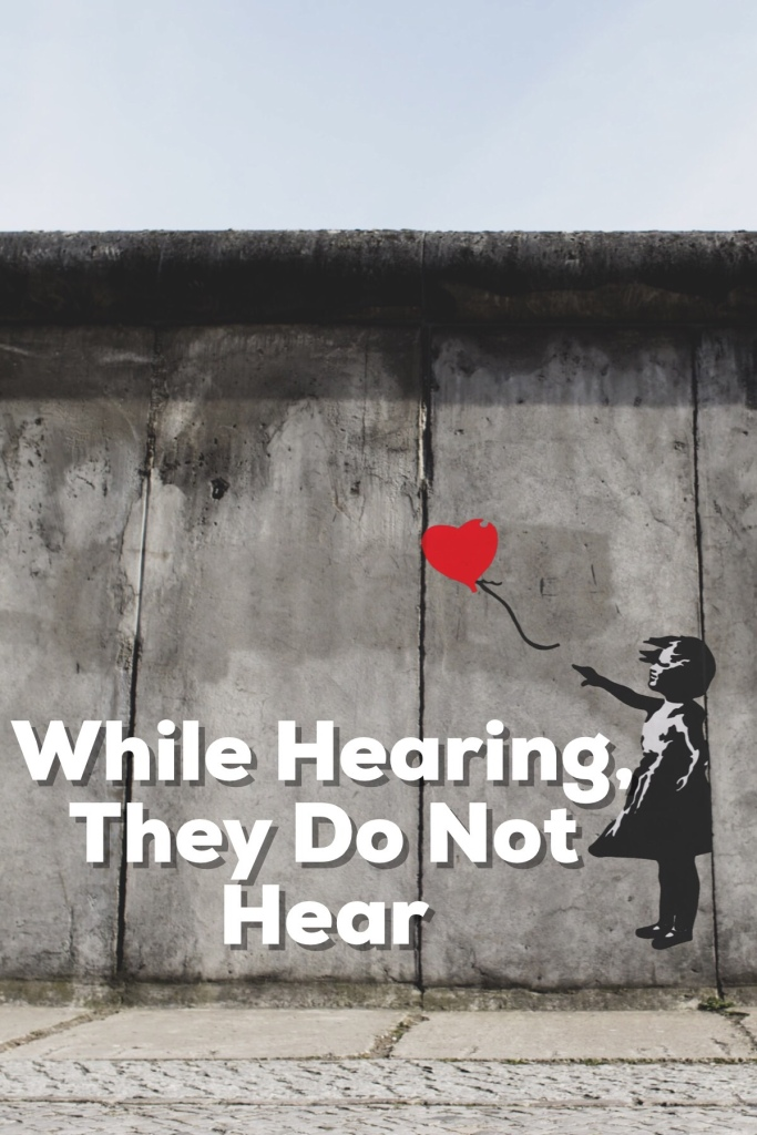 While hearing, they do not hear