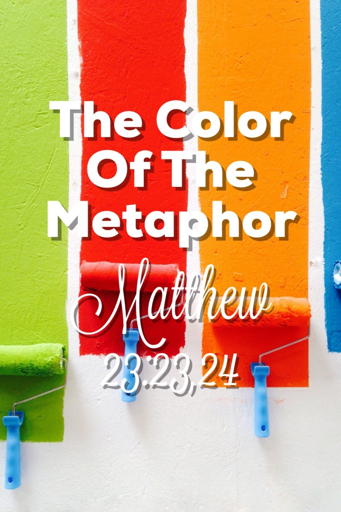 The Color of the Metaphor: Matthew 23:23,24