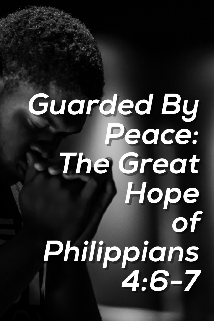 Guarded By Peace: The Hope of Philippians 4:6-7
