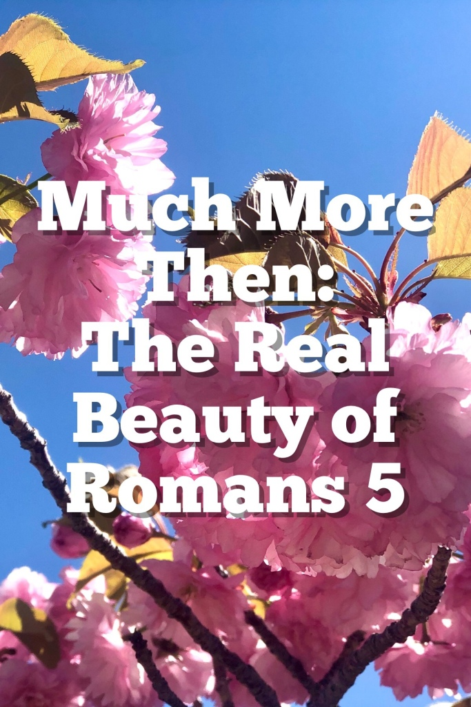 Much More Then: The Real Meaning of Romans 5.