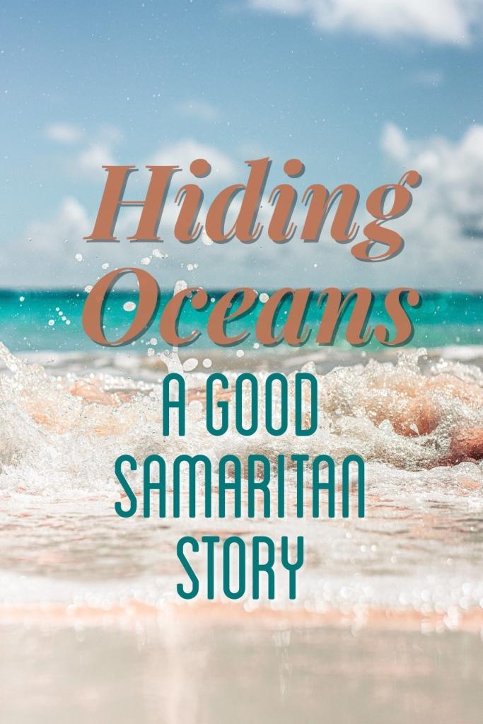 Hiding Oceans: A Good Samaritan Story