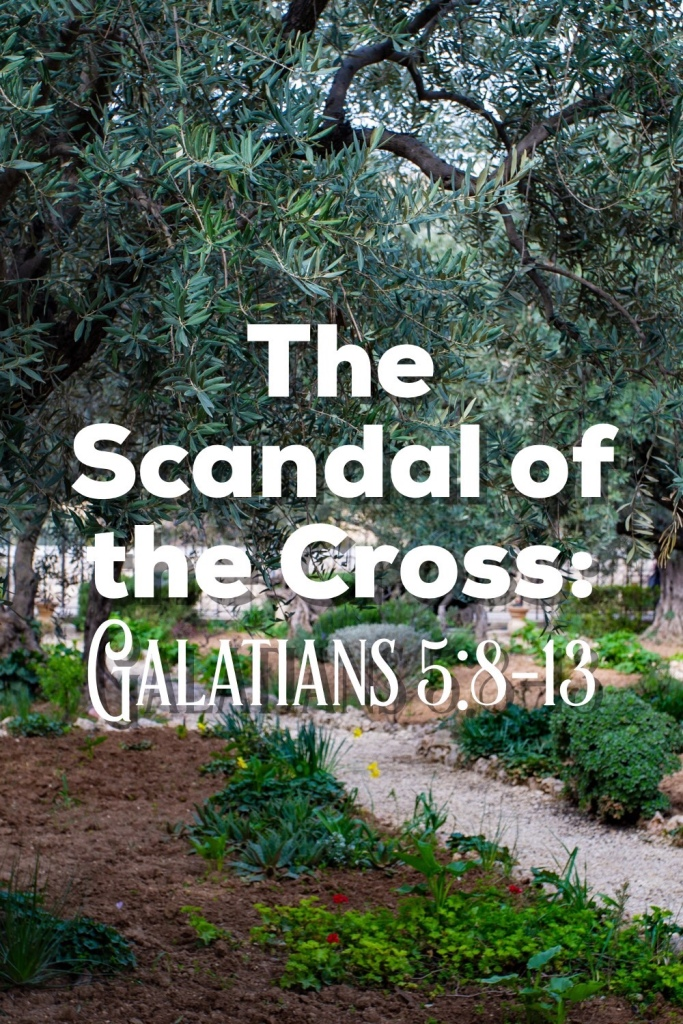 The Scandal of the Cross: Galatians 5:8-13